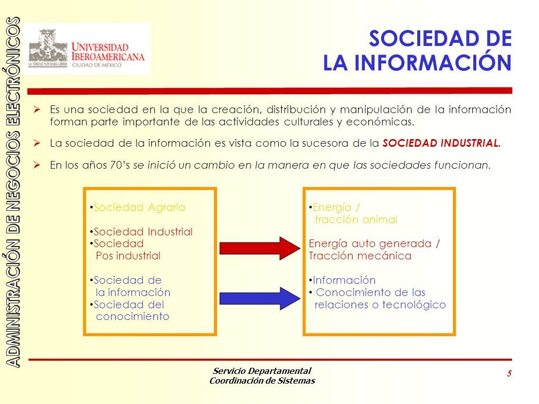 Servicio Departamental Coordinación de Sistemas 5 SOCIEDAD DE LA INFORMACIÓN Es una sociedad en la que la creación, distribución y manipulación de la información forman parte importante de las actividades culturales y económicas.