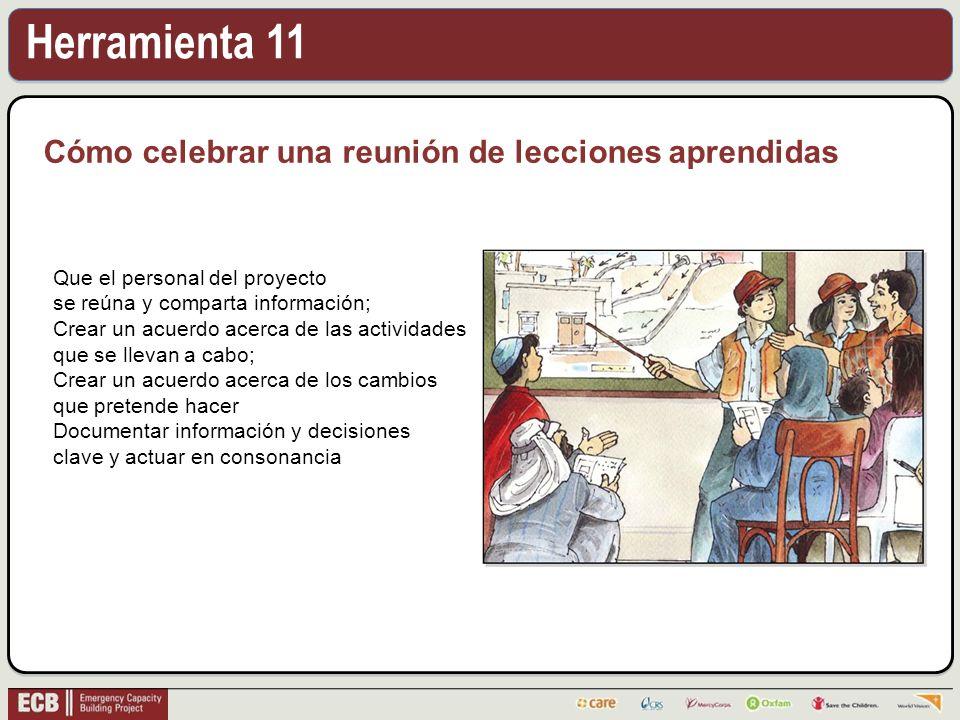 Herramienta 11 Cómo celebrar una reunión de lecciones aprendidas Que el personal del proyecto se reúna y comparta información; Crear un acuerdo acerca
