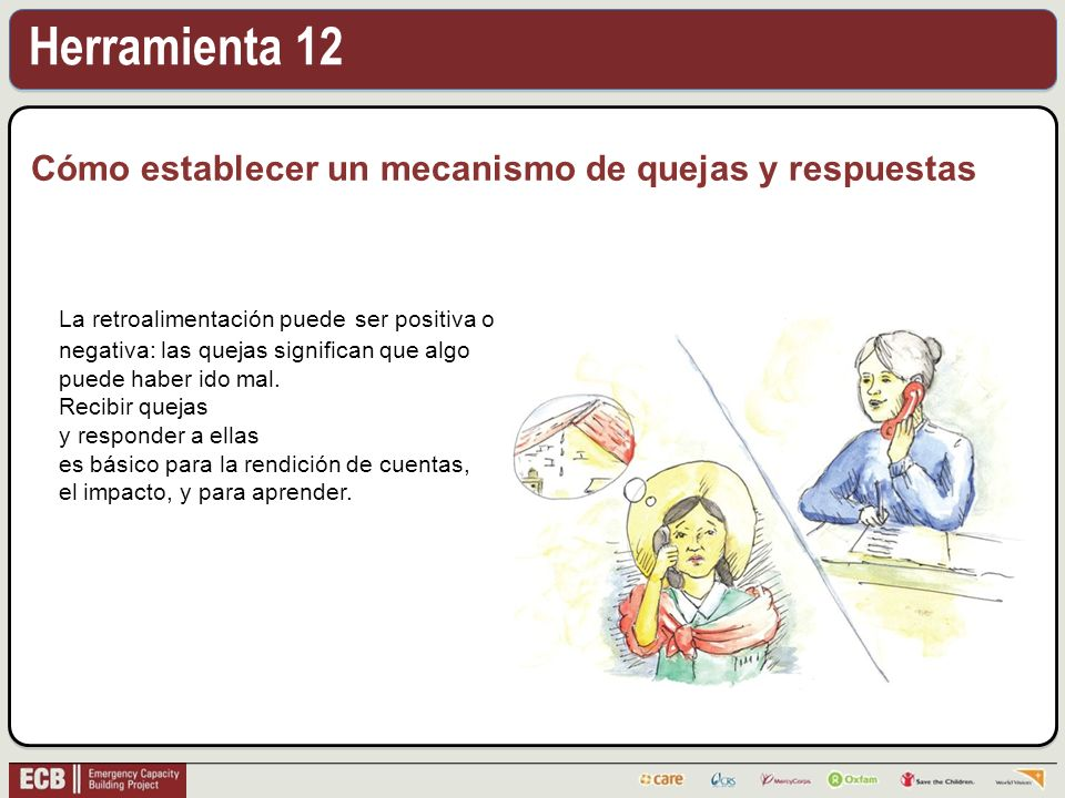 Herramienta 12 Cómo establecer un mecanismo de quejas y respuestas La retroalimentación puede ser positiva o negativa: las quejas significan que algo puede haber ido mal.