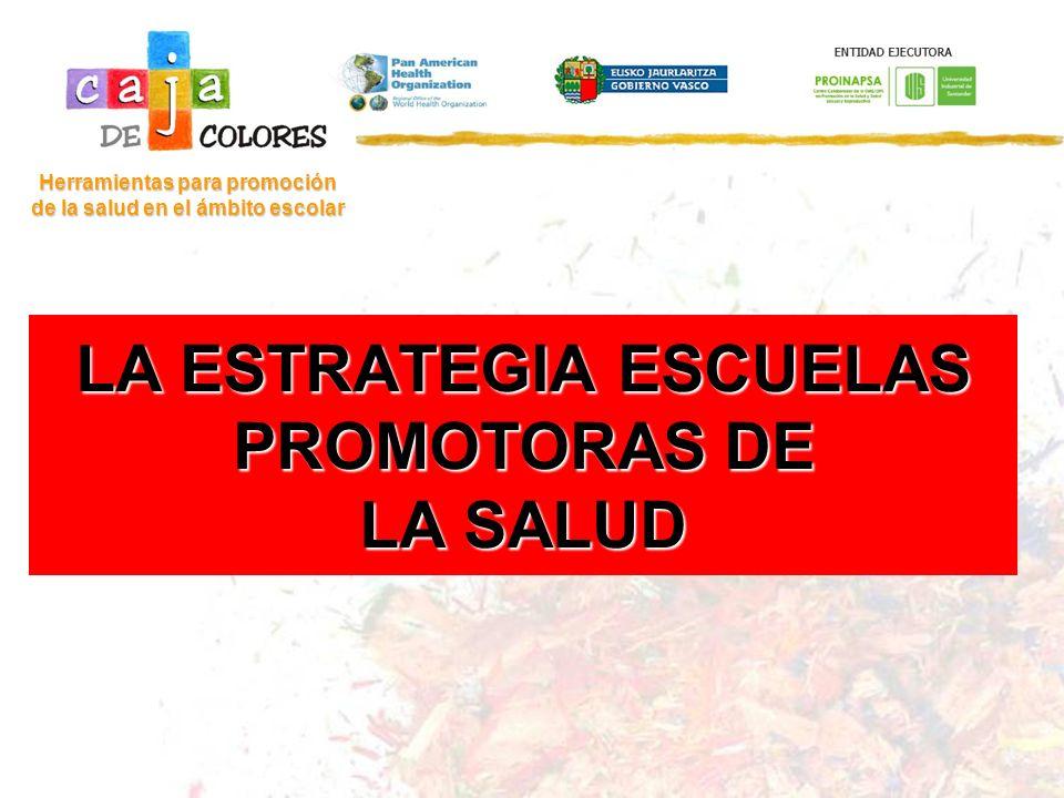 Herramientas para promoción de la salud en el ámbito escolar LA ESTRATEGIA ESCUELAS PROMOTORAS DE LA SALUD