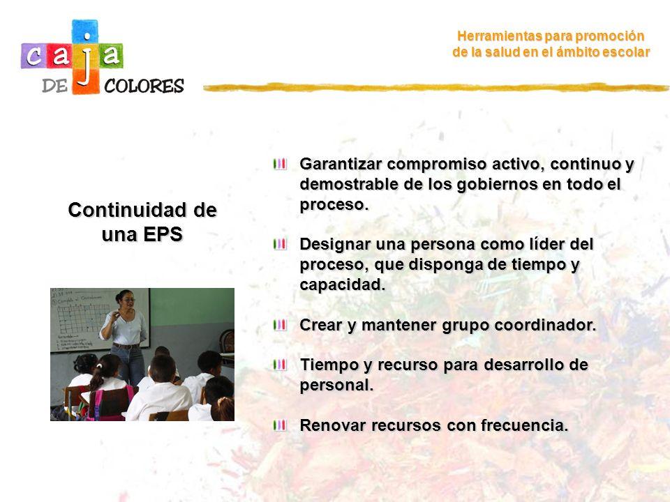 Continuidad de una EPS Herramientas para promoción de la salud en el ámbito escolar Garantizar compromiso activo, continuo y demostrable de los gobier