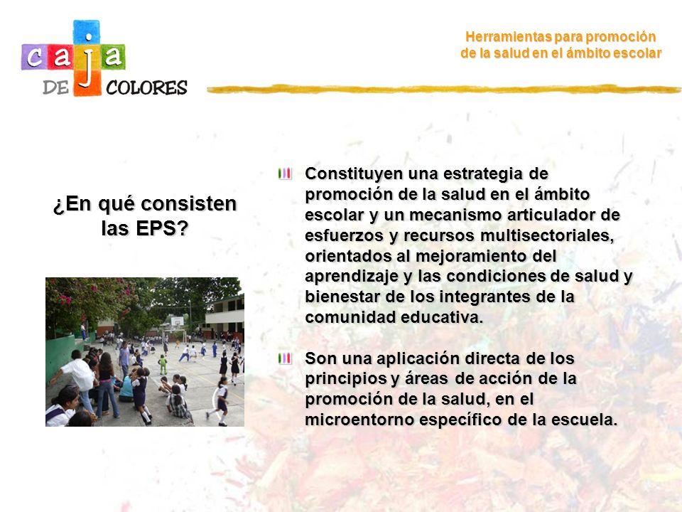 ¿En qué consisten las EPS? Herramientas para promoción de la salud en el ámbito escolar Constituyen una estrategia de promoción de la salud en el ámbi