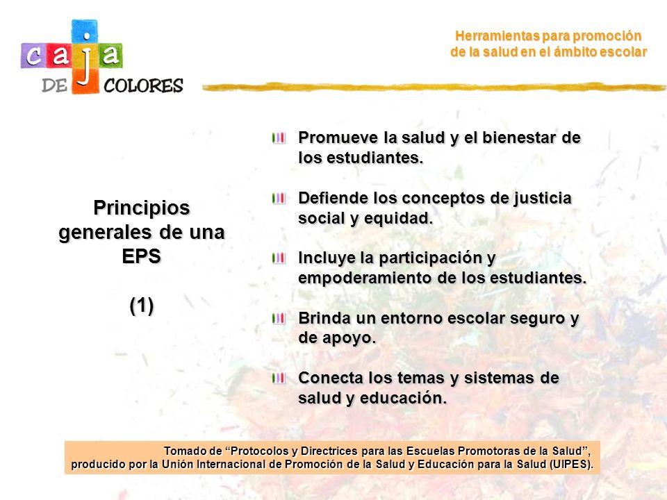 Principios generales de una EPS (1) Herramientas para promoción de la salud en el ámbito escolar Promueve la salud y el bienestar de los estudiantes.