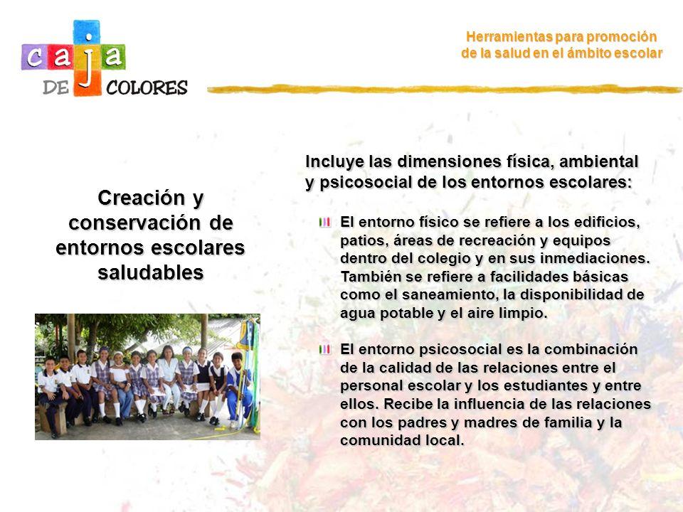 Creación y conservación de entornos escolares saludables Herramientas para promoción de la salud en el ámbito escolar Incluye las dimensiones física,