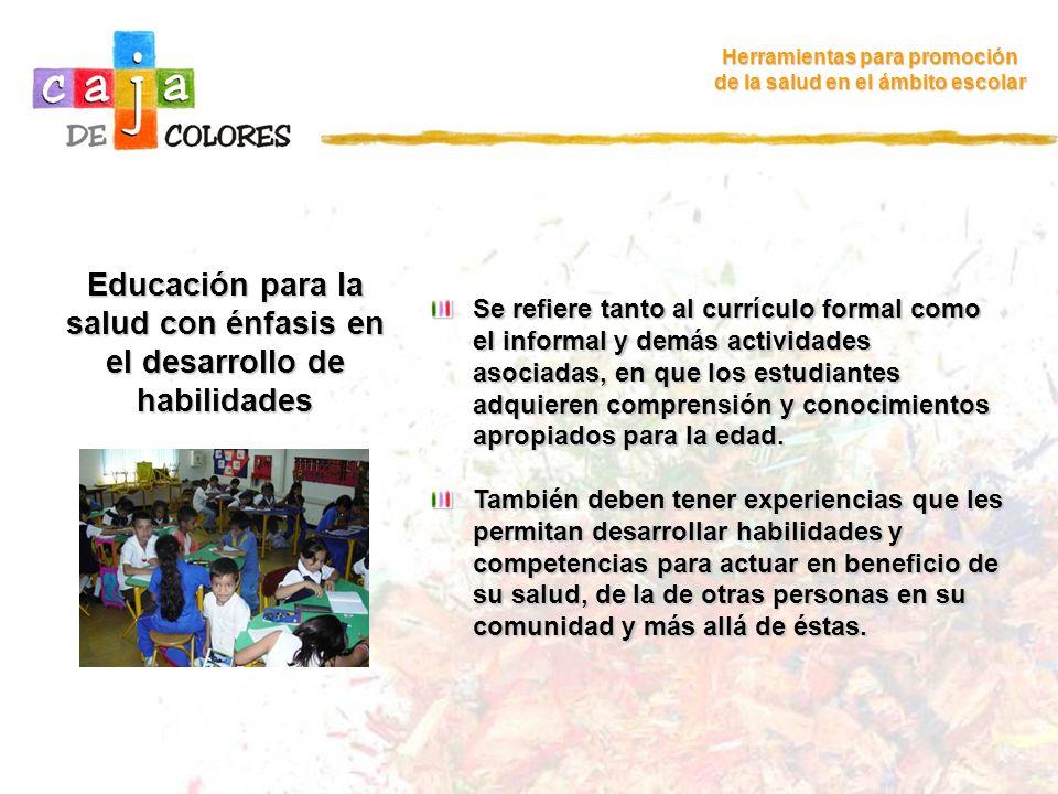 Educación para la salud con énfasis en el desarrollo de habilidades Herramientas para promoción de la salud en el ámbito escolar Se refiere tanto al c