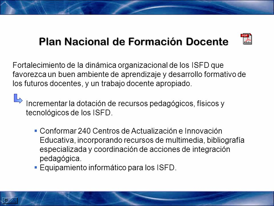 Plan Nacional de Formación Docente Desarrollo de ofertas coordinadas de formación docente continua que incluyan modalidades pedagógicas diversificadas y de impacto en las escuelas.