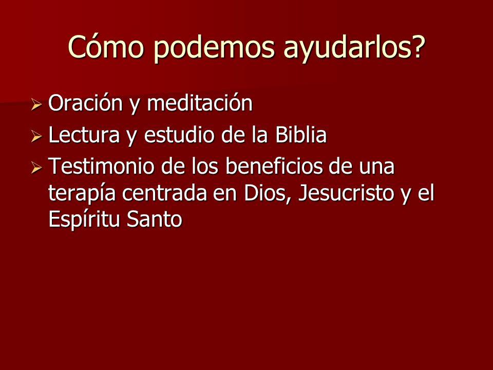 Cómo podemos ayudarlos? Oración y meditación Oración y meditación Lectura y estudio de la Biblia Lectura y estudio de la Biblia Testimonio de los bene