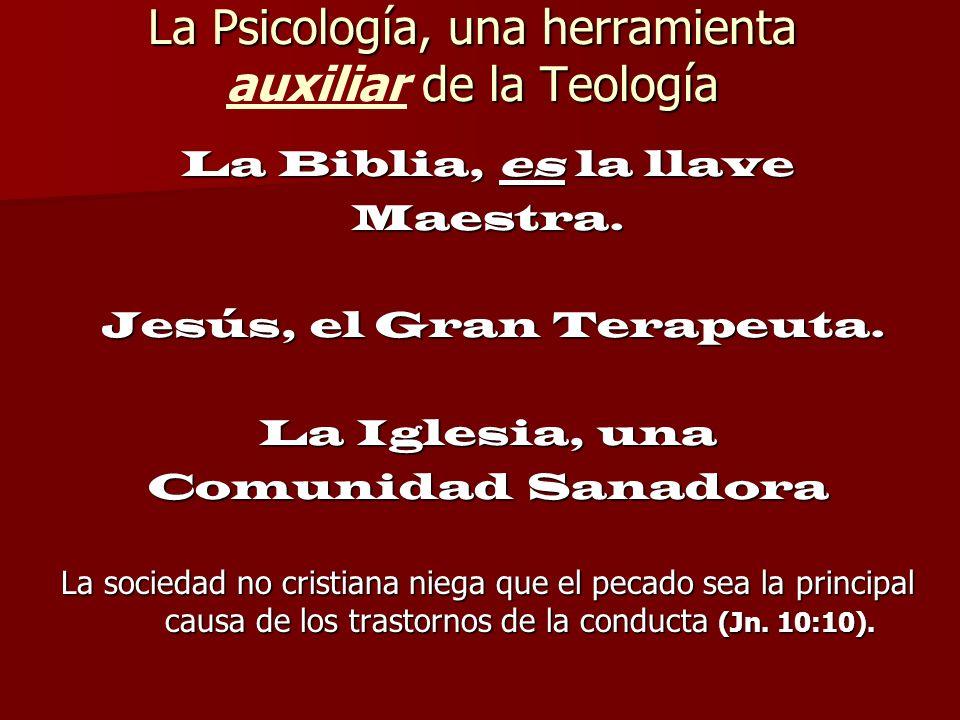 La Psicología, una herramienta de la Teología La Psicología, una herramienta auxiliar de la Teología La Biblia, es la llave Maestra. Jesús, el Gran Te