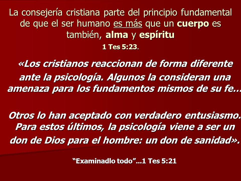 La consejería cristiana parte del principio fundamental de que el ser humano es más que un cuerpo es también, alma y espíritu 1 Tes 5:23. «Los cristia