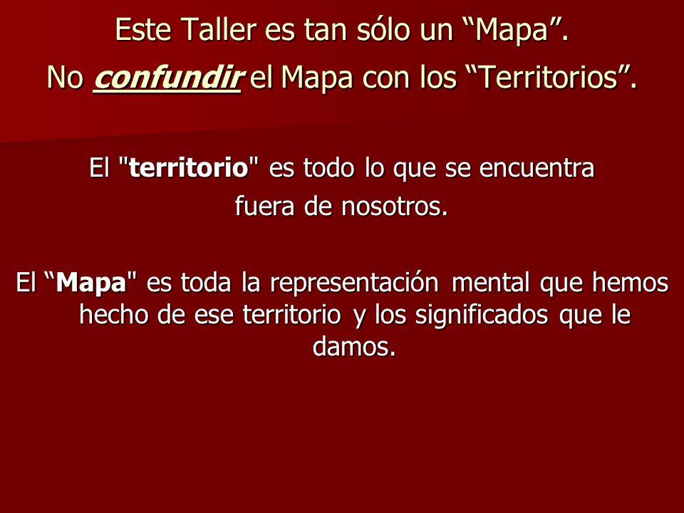 Este Taller es tan sólo un Mapa. No confundir el Mapa con los Territorios. El