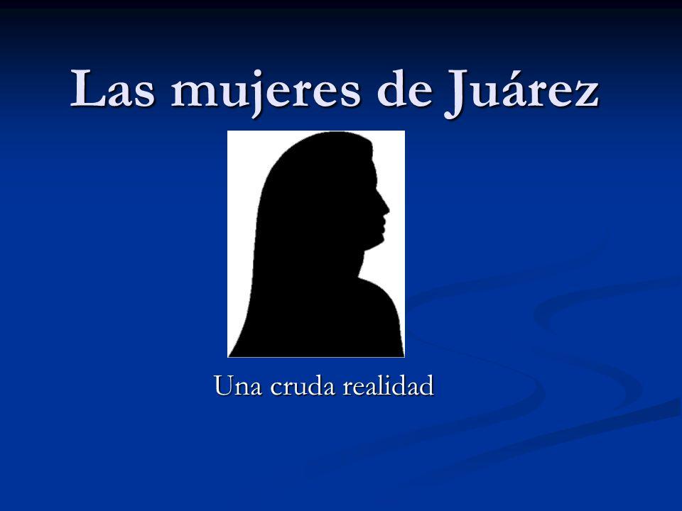 Las mujeres de Juárez Una cruda realidad