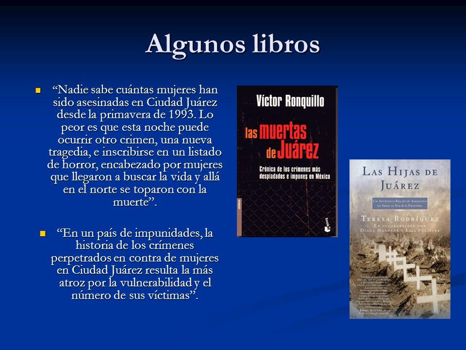 Algunos libros Nadie sabe cuántas mujeres han sido asesinadas en Ciudad Juárez desde la primavera de 1993. Lo peor es que esta noche puede ocurrir otr