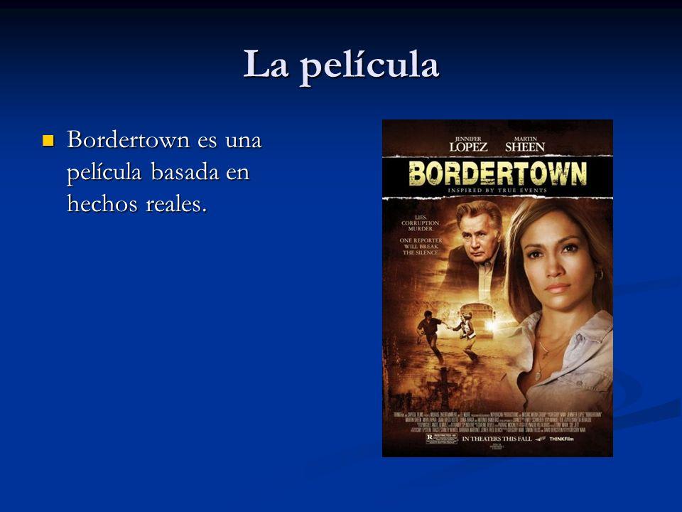 La película Bordertown es una película basada en hechos reales. Bordertown es una película basada en hechos reales.