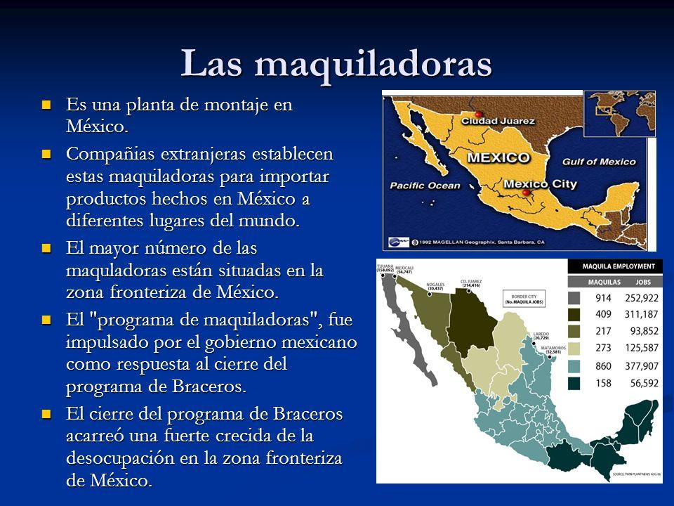 Las maquiladoras Es una planta de montaje en México. Es una planta de montaje en México. Compañias extranjeras establecen estas maquiladoras para impo