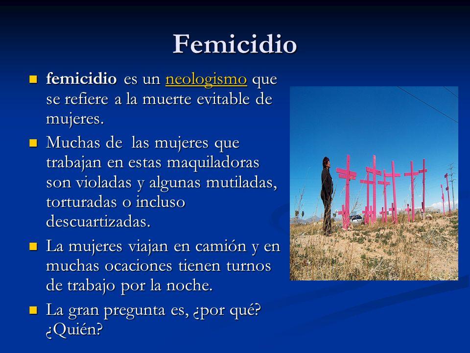 Femicidio (cont) Ciudad Juarez, Chihuahua por mas de 15 años la gente a vivido con el miedo a salir a la calle.