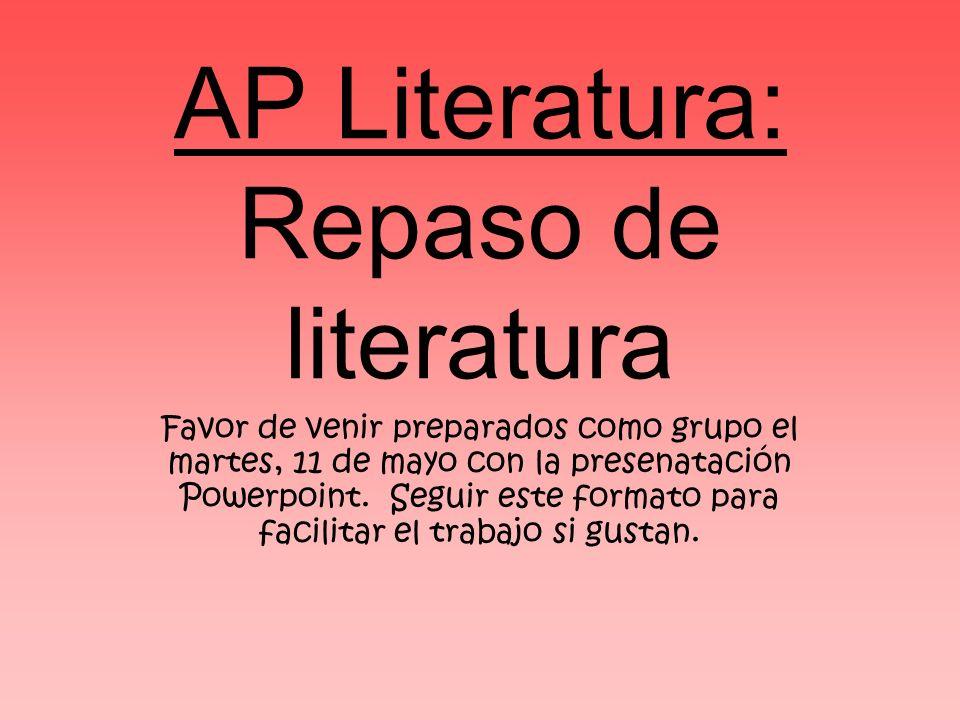 AP Literatura: Repaso de literatura Favor de venir preparados como grupo el martes, 11 de mayo con la presenatación Powerpoint. Seguir este formato pa