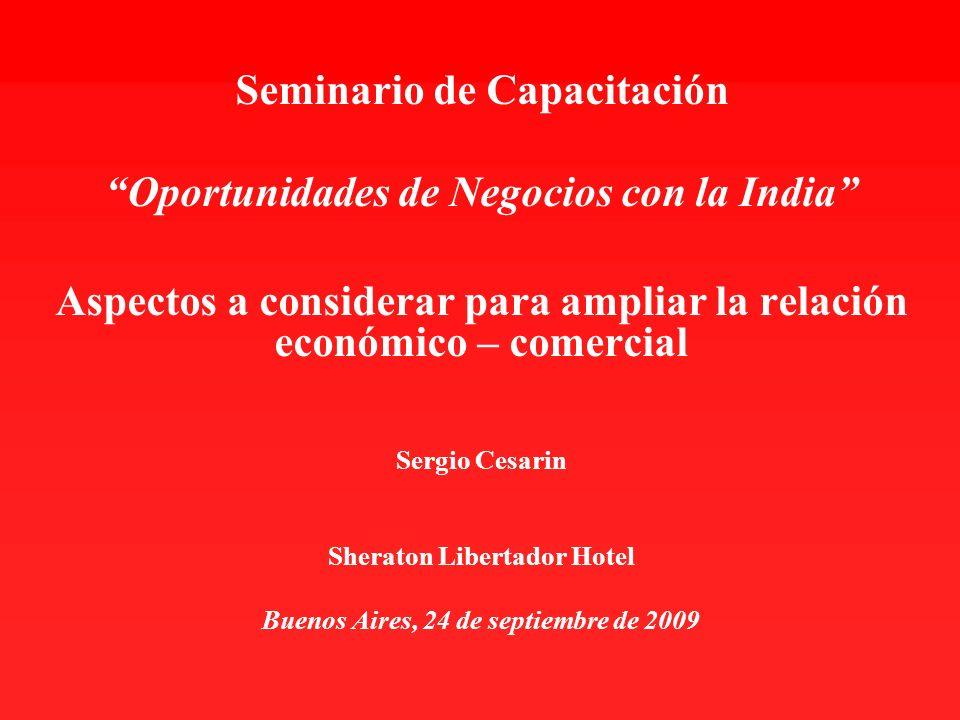 Seminario de Capacitación Oportunidades de Negocios con la India Aspectos a considerar para ampliar la relación económico – comercial Sergio Cesarin S