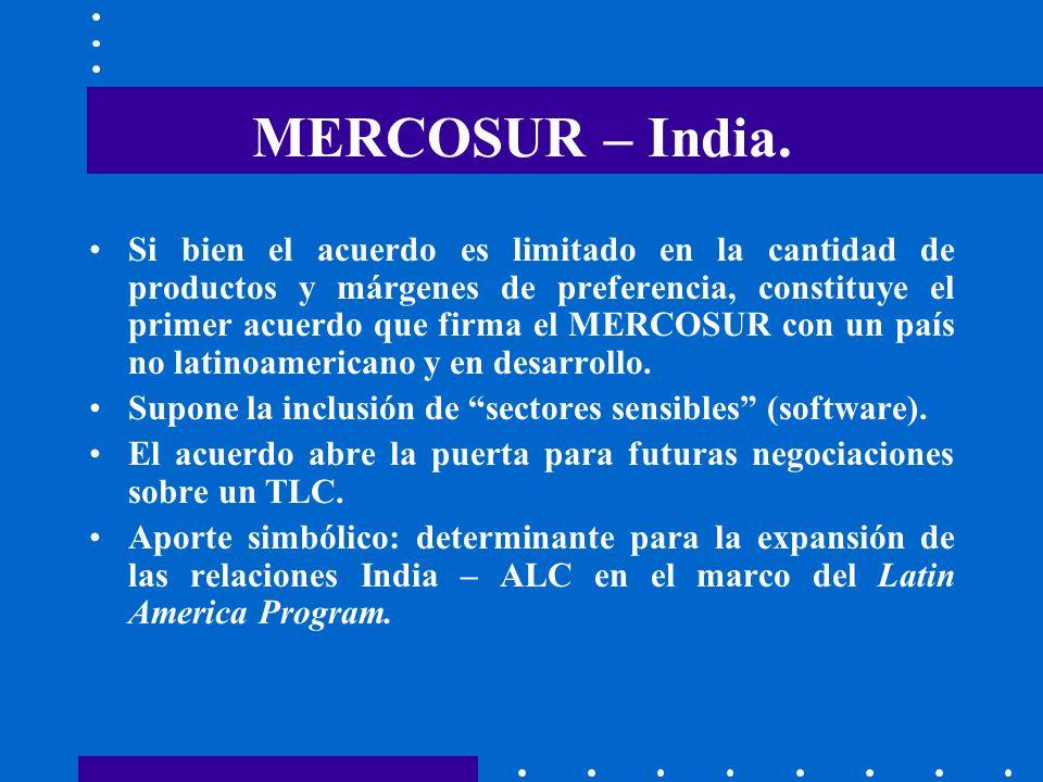 MERCOSUR – India. Si bien el acuerdo es limitado en la cantidad de productos y márgenes de preferencia, constituye el primer acuerdo que firma el MERC