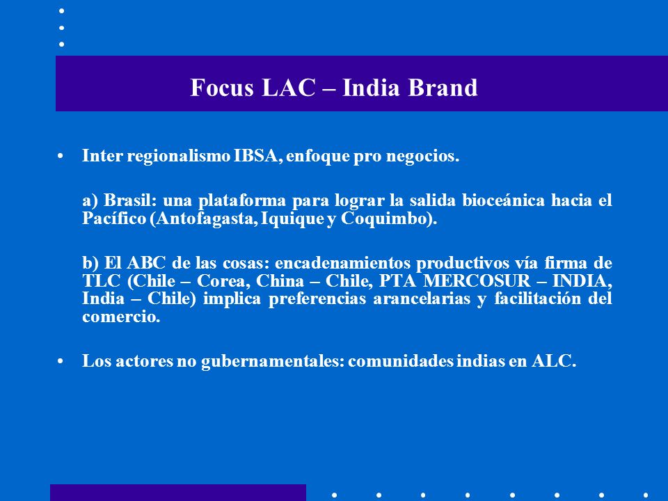 Focus LAC – India Brand Inter regionalismo IBSA, enfoque pro negocios. a) Brasil: una plataforma para lograr la salida bioceánica hacia el Pacífico (A
