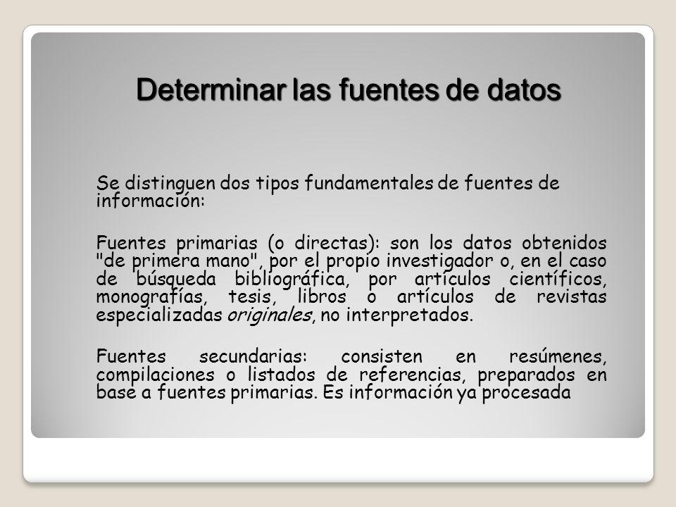 Se distinguen dos tipos fundamentales de fuentes de información: Fuentes primarias (o directas): son los datos obtenidos