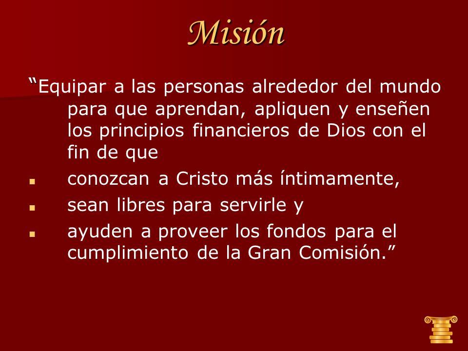 Misión Equipar a las personas alrededor del mundo para que aprendan, apliquen y enseñen los principios financieros de Dios con el fin de que conozcan