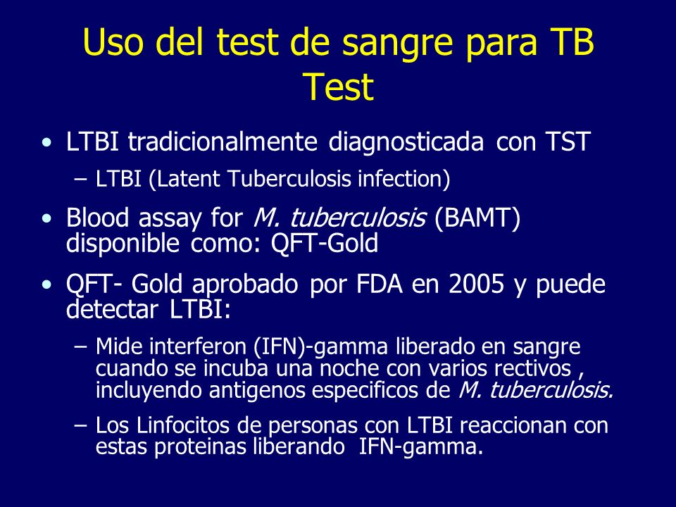 Uso del test de sangre para TB Test LTBI tradicionalmente diagnosticada con TST –LTBI (Latent Tuberculosis infection) Blood assay for M. tuberculosis