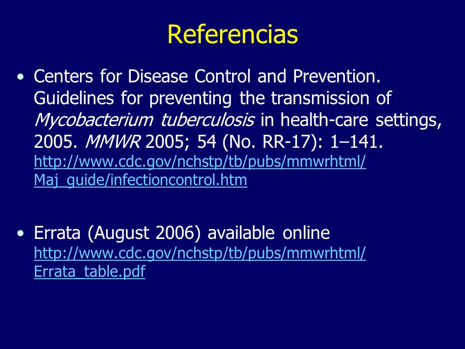 Referencias Centers for Disease Control and Prevention. Guidelines for preventing the transmission of Mycobacterium tuberculosis in health-care settin