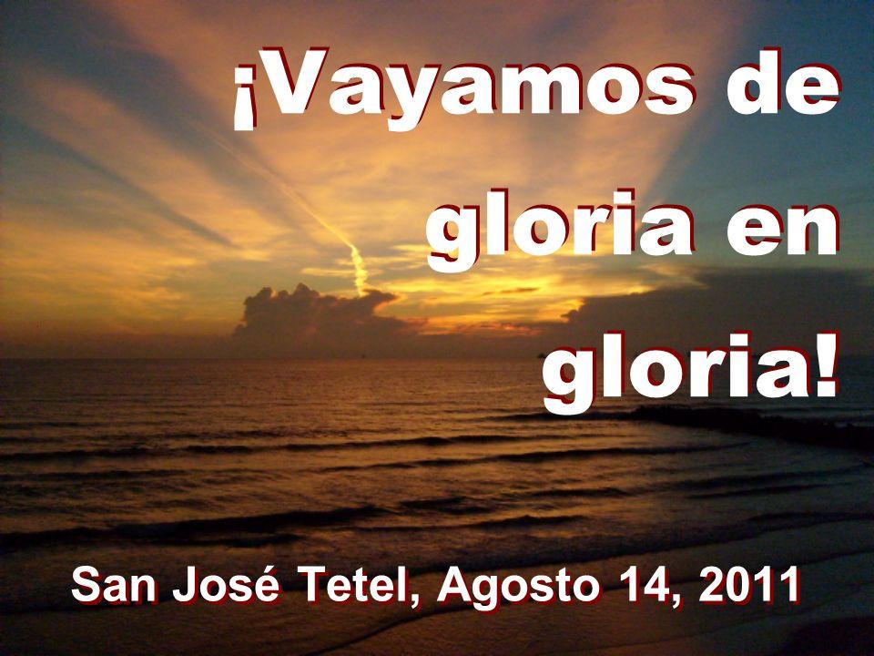 ¡Vayamos de gloria en gloria! San José Tetel, Agosto 14, 2011