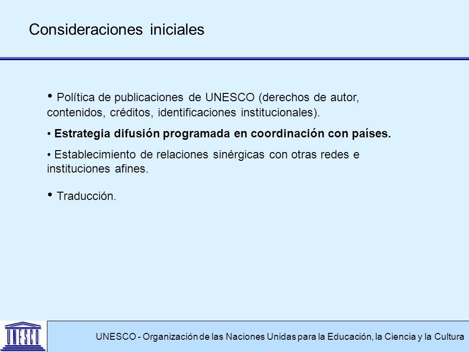 UNESCO - Organización de las Naciones Unidas para la Educación, la Ciencia y la Cultura Consideraciones iniciales Política de publicaciones de UNESCO (derechos de autor, contenidos, créditos, identificaciones institucionales).