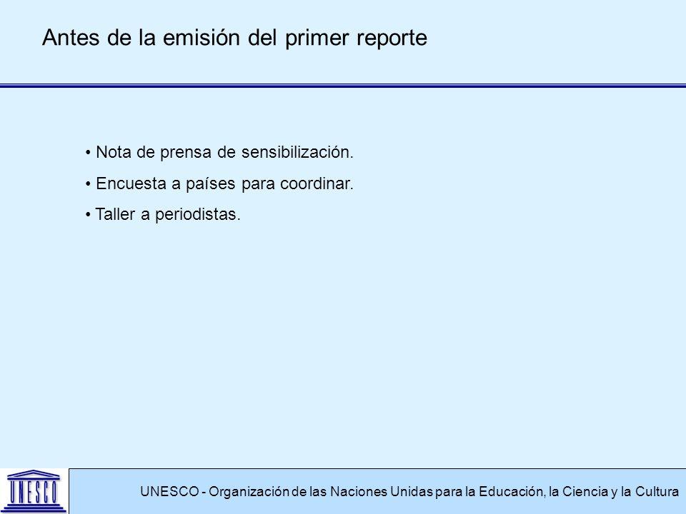 UNESCO - Organización de las Naciones Unidas para la Educación, la Ciencia y la Cultura Antes de la emisión del primer reporte Nota de prensa de sensibilización.