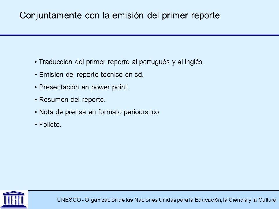 UNESCO - Organización de las Naciones Unidas para la Educación, la Ciencia y la Cultura Conjuntamente con la emisión del primer reporte Traducción del primer reporte al portugués y al inglés.