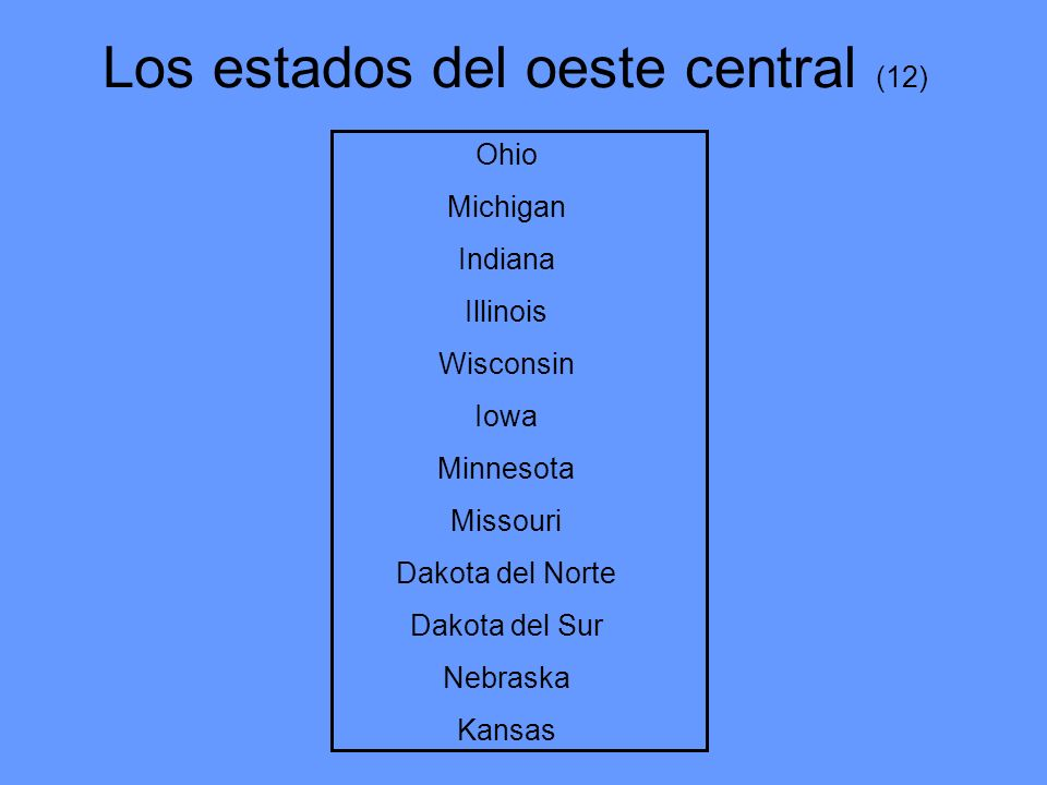 Los estados del oeste central (12) Ohio Michigan Indiana Illinois Wisconsin Iowa Minnesota Missouri Dakota del Norte Dakota del Sur Nebraska Kansas