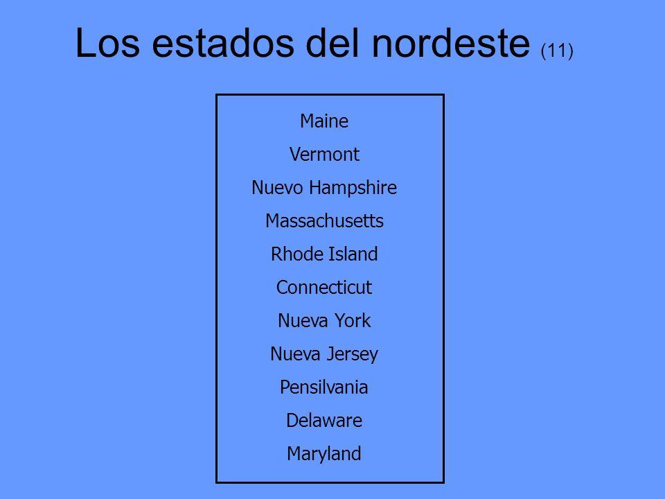 Los estados del nordeste (11) Maine Vermont Nuevo Hampshire Massachusetts Rhode Island Connecticut Nueva York Nueva Jersey Pensilvania Delaware Maryla