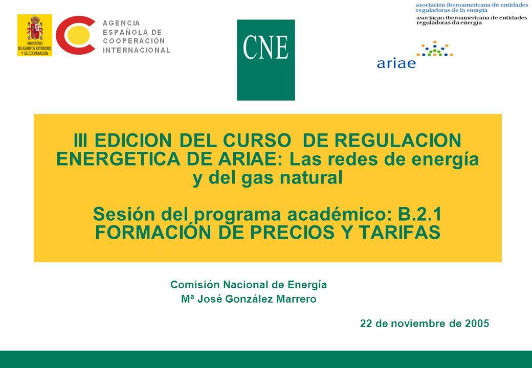 III EDICION DEL CURSO DE REGULACION ENERGETICA DE ARIAE: Las redes de energía y del gas natural Sesión del programa académico: B.2.1 FORMACIÓN DE PREC