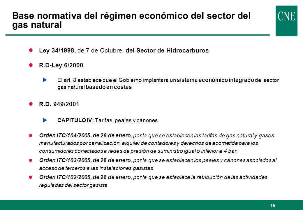 15 lLey 34/1998, de 7 de Octubre, del Sector de Hidrocarburos lR.D-Ley 6/2000 El art. 8 establece que el Gobierno implantará un sistema económico inte