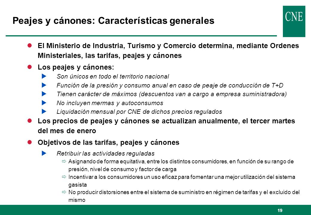 19 lEl Ministerio de Industria, Turismo y Comercio determina, mediante Ordenes Ministeriales, las tarifas, peajes y cánones lLos peajes y cánones: Son
