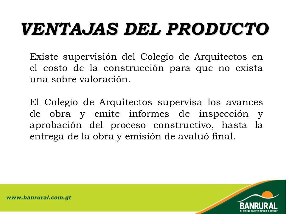 VENTAJAS DEL PRODUCTO Existe supervisión del Colegio de Arquitectos en el costo de la construcción para que no exista una sobre valoración. El Colegio