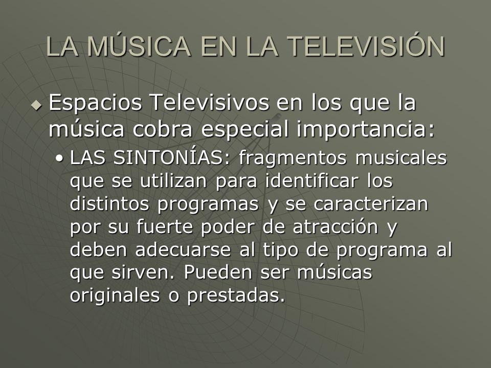 LA MÚSICA EN LA TELEVISIÓN Espacios Televisivos en los que la música cobra especial importancia: Espacios Televisivos en los que la música cobra espec