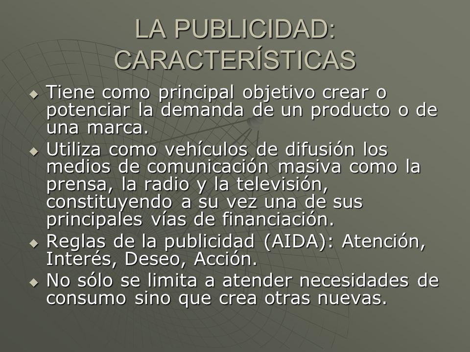 LA PUBLICIDAD: CARACTERÍSTICAS Tiene como principal objetivo crear o potenciar la demanda de un producto o de una marca. Tiene como principal objetivo