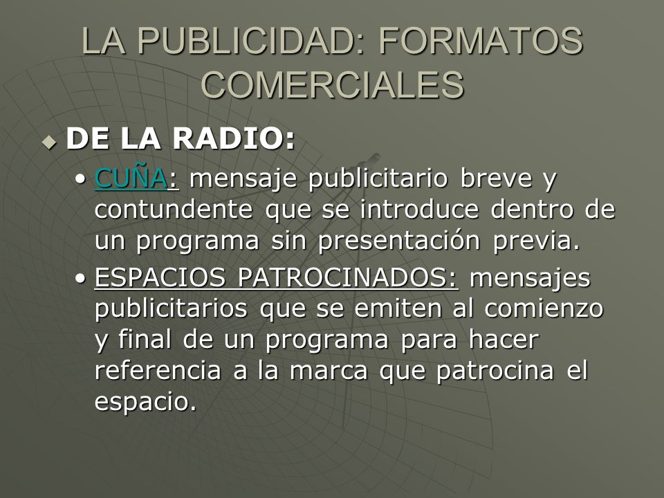 LA PUBLICIDAD: FORMATOS COMERCIALES DE LA RADIO: DE LA RADIO: CUÑA: mensaje publicitario breve y contundente que se introduce dentro de un programa si
