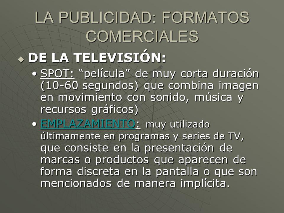 LA PUBLICIDAD: FORMATOS COMERCIALES DE LA TELEVISIÓN: DE LA TELEVISIÓN: SPOT: película de muy corta duración (10-60 segundos) que combina imagen en mo