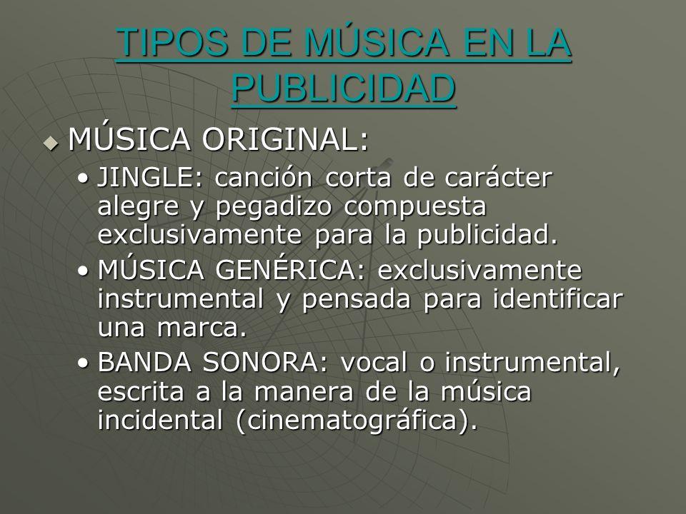 TIPOS DE MÚSICA EN LA PUBLICIDAD TIPOS DE MÚSICA EN LA PUBLICIDAD MÚSICA ORIGINAL: MÚSICA ORIGINAL: JINGLE: canción corta de carácter alegre y pegadiz