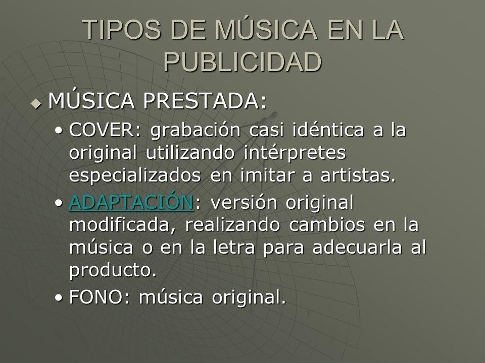 TIPOS DE MÚSICA EN LA PUBLICIDAD MÚSICA PRESTADA: MÚSICA PRESTADA: COVER: grabación casi idéntica a la original utilizando intérpretes especializados