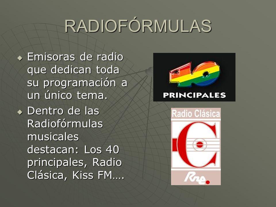 RADIOFÓRMULAS Emisoras de radio que dedican toda su programación a un único tema. Emisoras de radio que dedican toda su programación a un único tema.