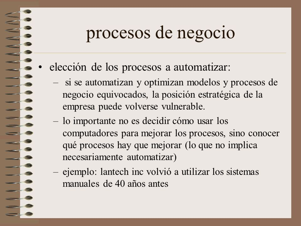 procesos de negocio elección de los procesos a automatizar: – si se automatizan y optimizan modelos y procesos de negocio equivocados, la posición est