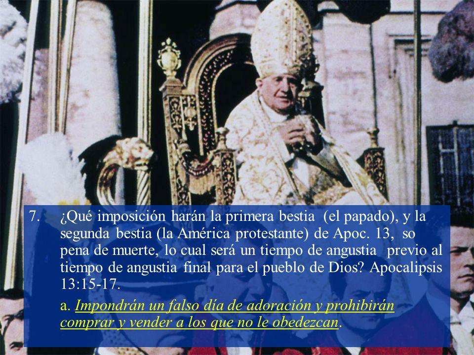 7.¿Qué imposición harán la primera bestia (el papado), y la segunda bestia (la América protestante) de Apoc.