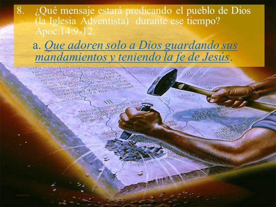 8.¿Qué mensaje estará predicando el pueblo de Dios (la Iglesia Adventista) durante ese tiempo.
