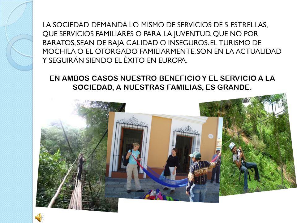 LA SOCIEDAD DEMANDA LO MISMO DE SERVICIOS DE 5 ESTRELLAS, QUE SERVICIOS FAMILIARES O PARA LA JUVENTUD, QUE NO POR BARATOS, SEAN DE BAJA CALIDAD O INSE