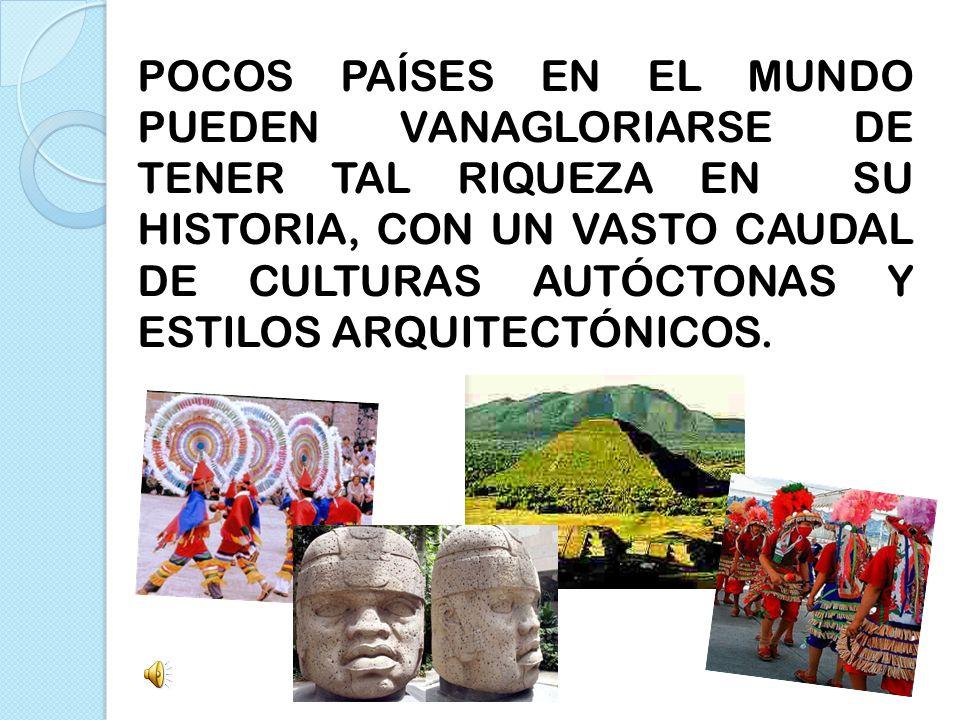 POCOS PAÍSES EN EL MUNDO PUEDEN VANAGLORIARSE DE TENER TAL RIQUEZA EN SU HISTORIA, CON UN VASTO CAUDAL DE CULTURAS AUTÓCTONAS Y ESTILOS ARQUITECTÓNICO