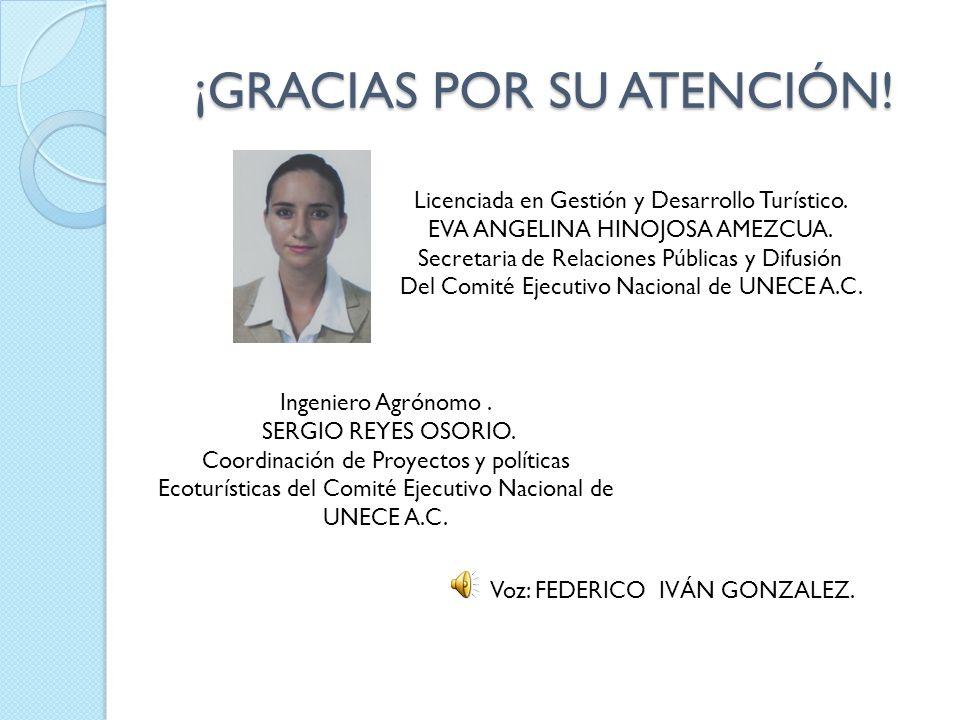 ¡GRACIAS POR SU ATENCIÓN! Licenciada en Gestión y Desarrollo Turístico. EVA ANGELINA HINOJOSA AMEZCUA. Secretaria de Relaciones Públicas y Difusión De